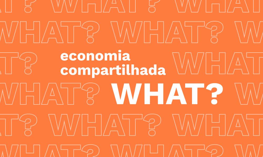 O Que é Economia Compartilhada/Consumo Colaborativo? Descubra TUDO Nesse Post!